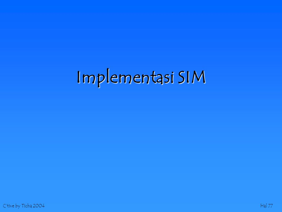 C'tive by Ticha 2004Hal 77 Implementasi SIM