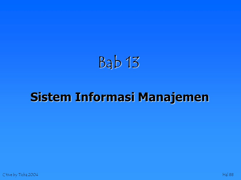 C'tive by Ticha 2004Hal 88 Bab 13 Sistem Informasi Manajemen