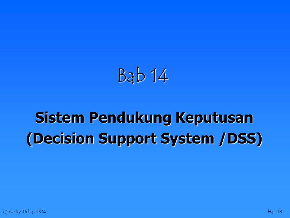 C'tive by Ticha 2004Hal 118 Bab 14 Sistem Pendukung Keputusan (Decision Support System /DSS)