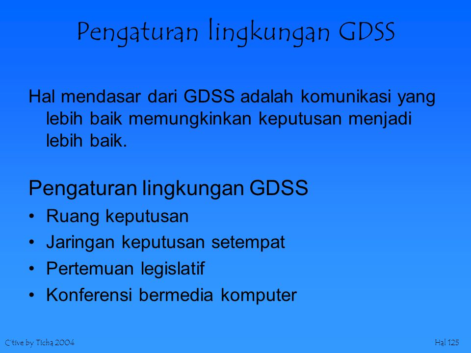 C'tive by Ticha 2004Hal 125 Pengaturan lingkungan GDSS Hal mendasar dari GDSS adalah komunikasi yang lebih baik memungkinkan keputusan menjadi lebih b