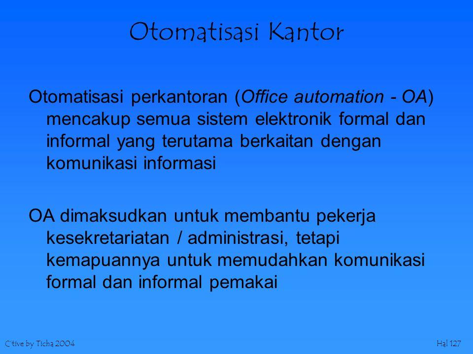 C'tive by Ticha 2004Hal 127 Otomatisasi Kantor Otomatisasi perkantoran (Office automation - OA) mencakup semua sistem elektronik formal dan informal y
