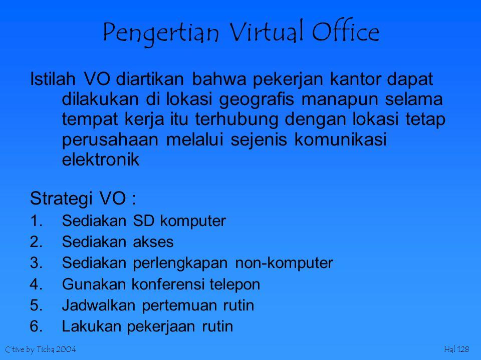 C'tive by Ticha 2004Hal 128 Pengertian Virtual Office Istilah VO diartikan bahwa pekerjan kantor dapat dilakukan di lokasi geografis manapun selama te