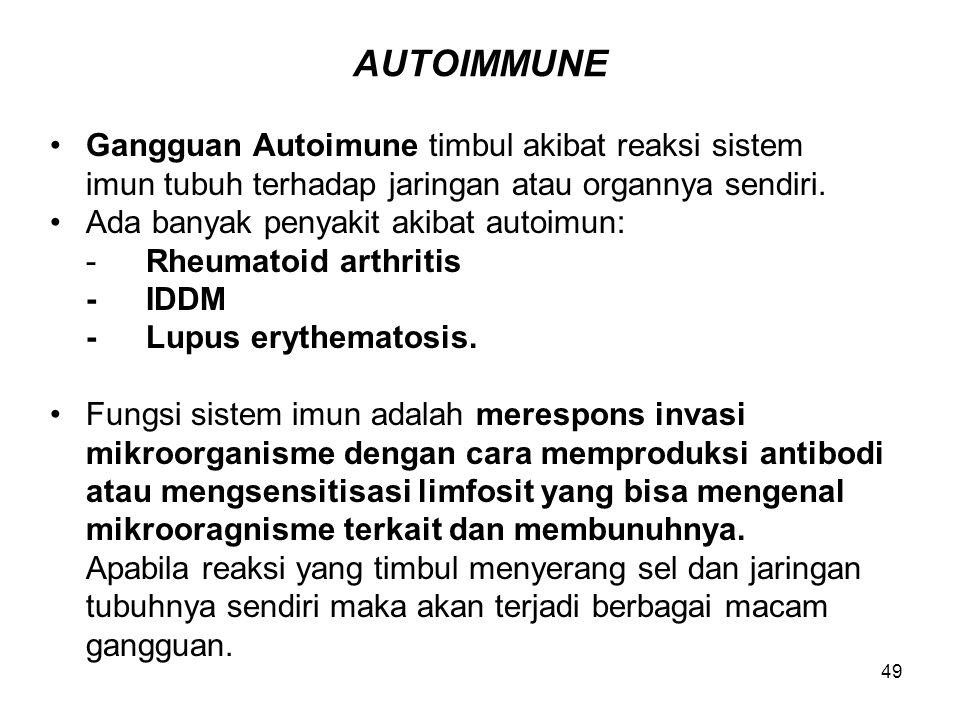 49 AUTOIMMUNE Gangguan Autoimune timbul akibat reaksi sistem imun tubuh terhadap jaringan atau organnya sendiri. Ada banyak penyakit akibat autoimun: