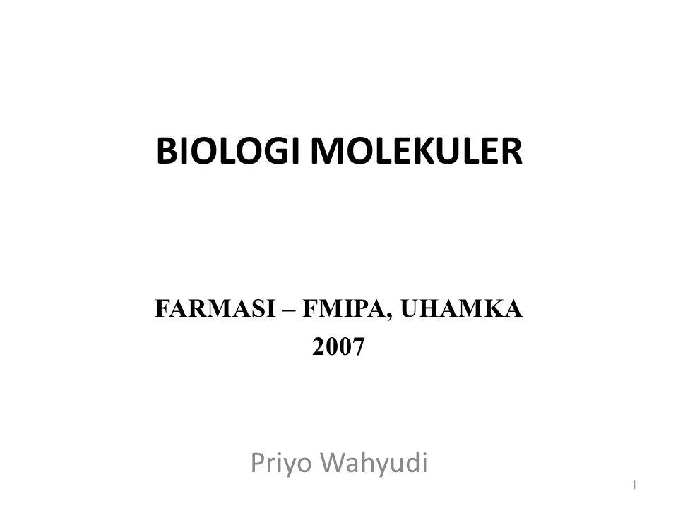 BIOLOGI MOLEKULER Priyo Wahyudi 1 FARMASI – FMIPA, UHAMKA 2007