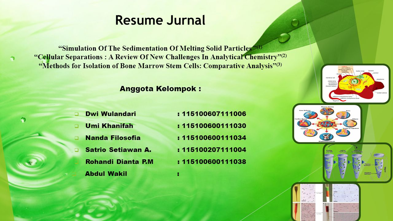Resume Jurnal Simulation Of The Sedimentation Of Melting Solid Particles (1) Cellular Separations : A Review Of New Challenges In Analytical Chemistry (2) Methods for Isolation of Bone Marrow Stem Cells: Comparative Analysis (3) Anggota Kelompok :  Dwi Wulandari: 115100607111006  Umi Khanifah: 115100600111030  Nanda Filosofia: 115100600111034  Satrio Setiawan A.: 115100207111004  Rohandi Dianta P.M: 115100600111038  Abdul Wakil :