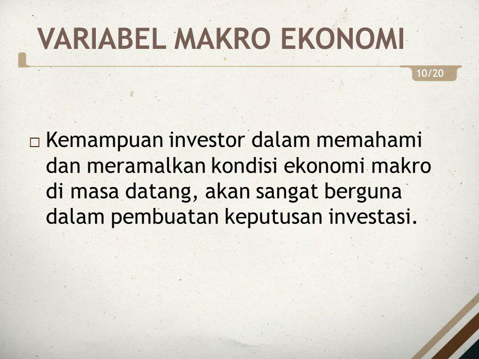 VARIABEL MAKRO EKONOMI  Beberapa variabel ekonomi makro yang perlu diperhatikan investor antara lain: 1.