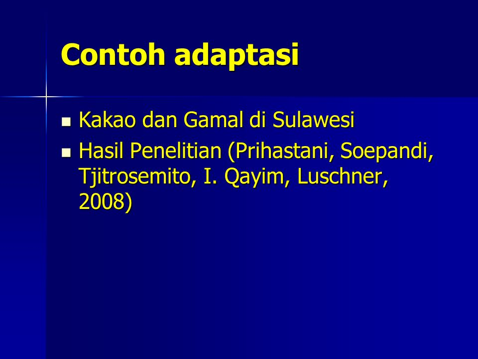 Contoh adaptasi Kakao dan Gamal di Sulawesi Kakao dan Gamal di Sulawesi Hasil Penelitian (Prihastani, Soepandi, Tjitrosemito, I. Qayim, Luschner, 2008