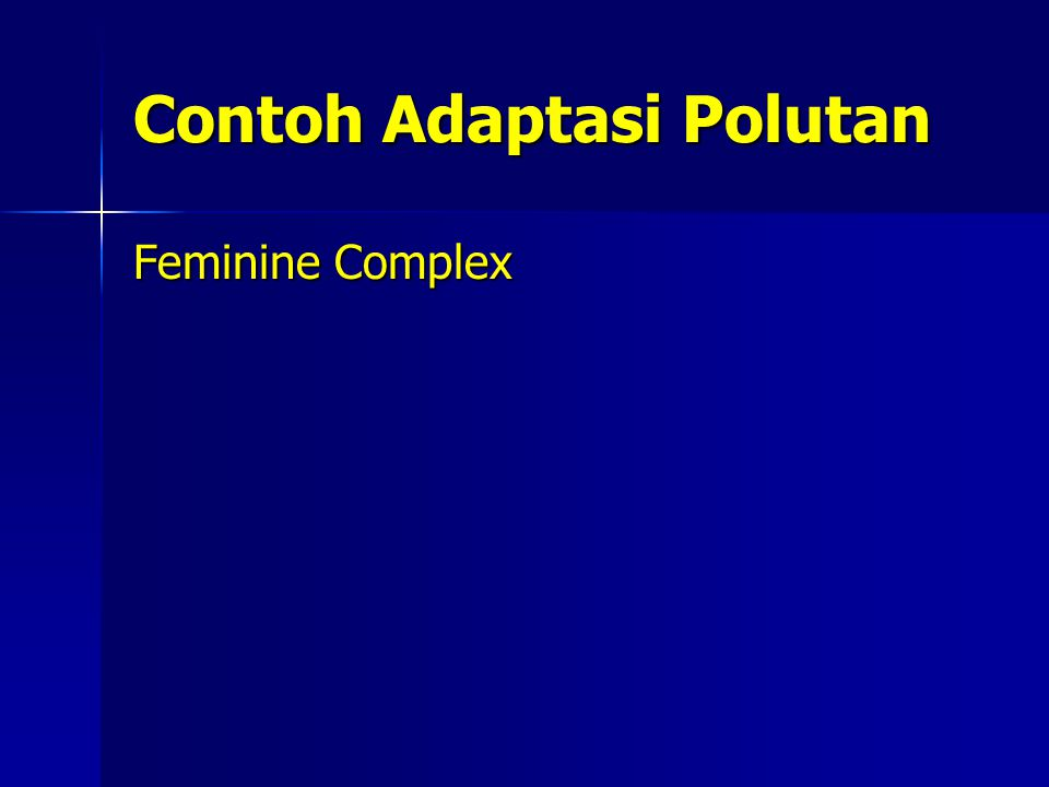 Contoh Adaptasi Polutan Feminine Complex