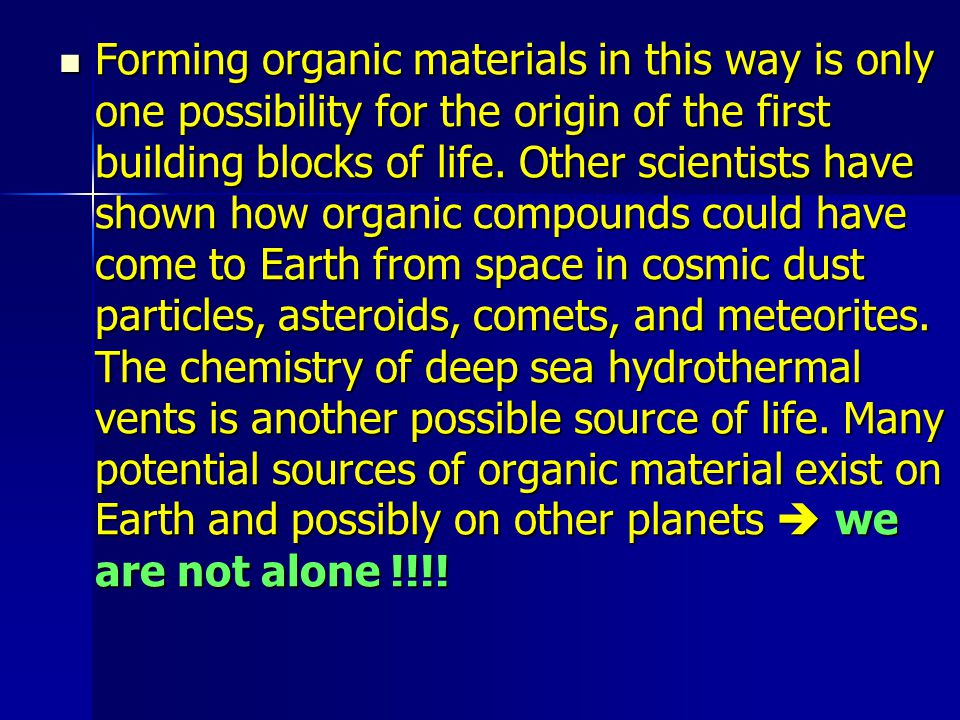 Forming organic materials in this way is only one possibility for the origin of the first building blocks of life.