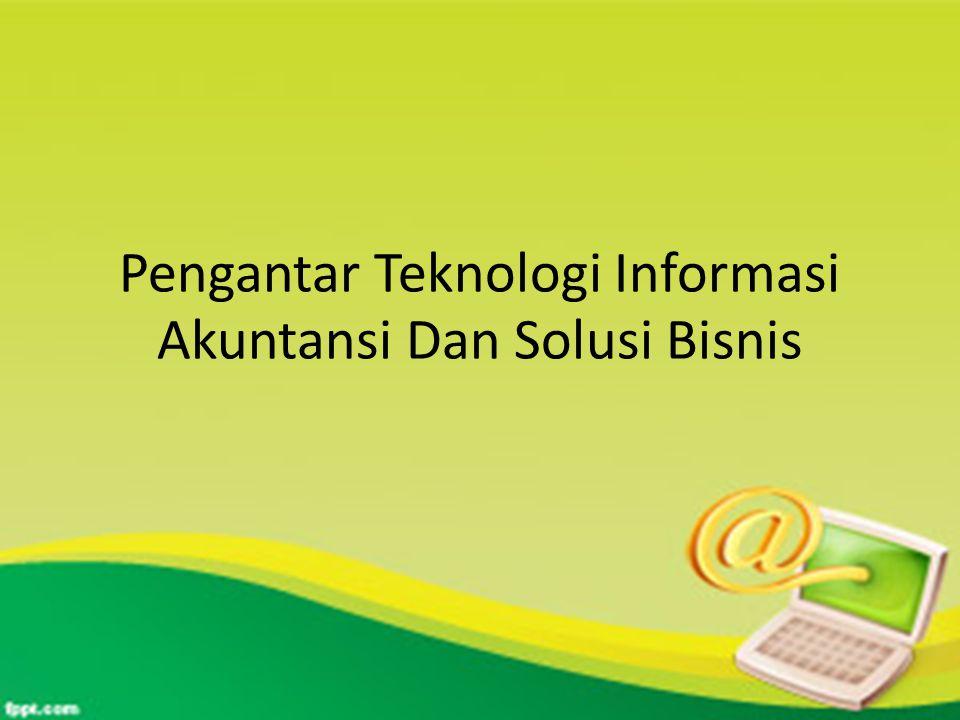 Pengantar Teknologi Informasi Akuntansi Dan Solusi Bisnis