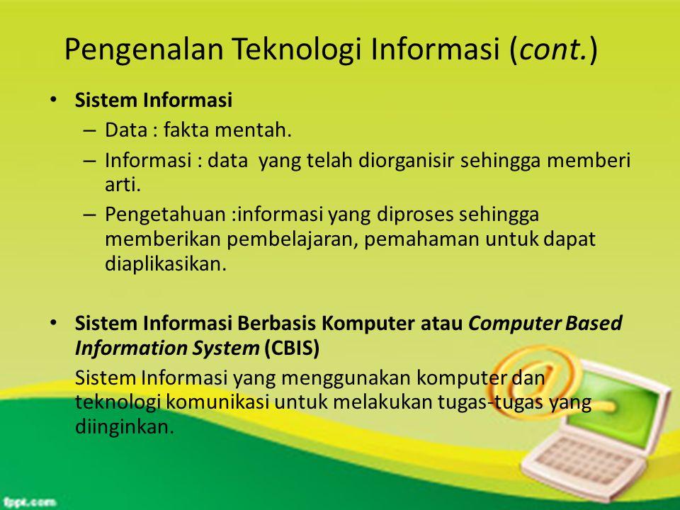Pengenalan Teknologi Informasi (cont.) Sistem Informasi – Data : fakta mentah.