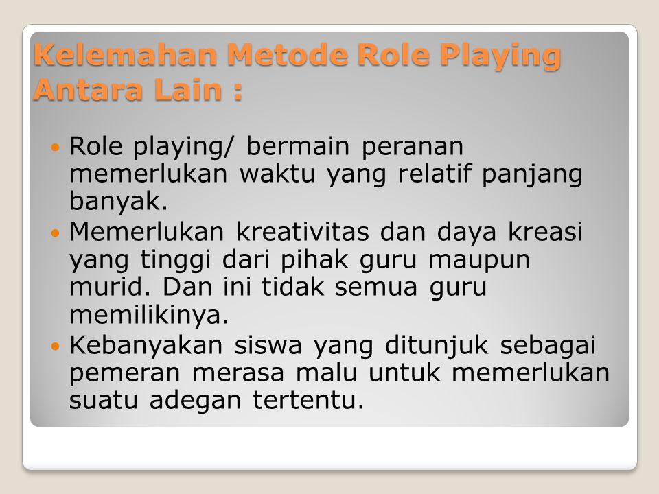Apabila pelaksanaan role playing dan bermain pemeran mengalami kegagalan, bukan saja dapat memberi kesan kurang baik, tetapi sekaligus berarti tujuan pengajaran tidak tercapai Tidak semua materi pelajaran dapat disajikan melalui metode ini.