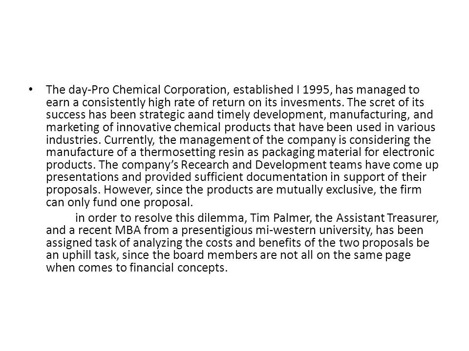 The day-Pro Chemical Corporation, established I 1995, has managed to earn a consistently high rate of return on its invesments. The scret of its succe