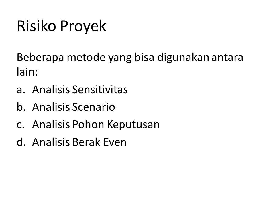 Risiko Proyek Beberapa metode yang bisa digunakan antara lain: a.Analisis Sensitivitas b.Analisis Scenario c.Analisis Pohon Keputusan d.Analisis Berak Even