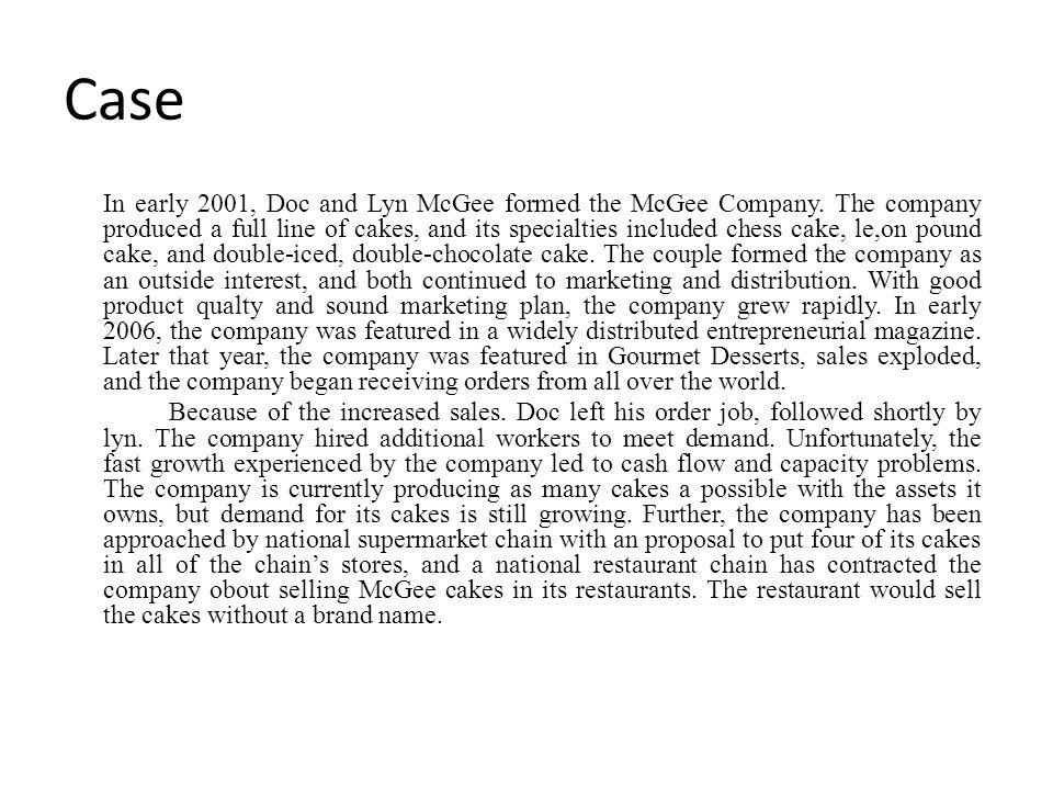 Case In early 2001, Doc and Lyn McGee formed the McGee Company. The company produced a full line of cakes, and its specialties included chess cake, le