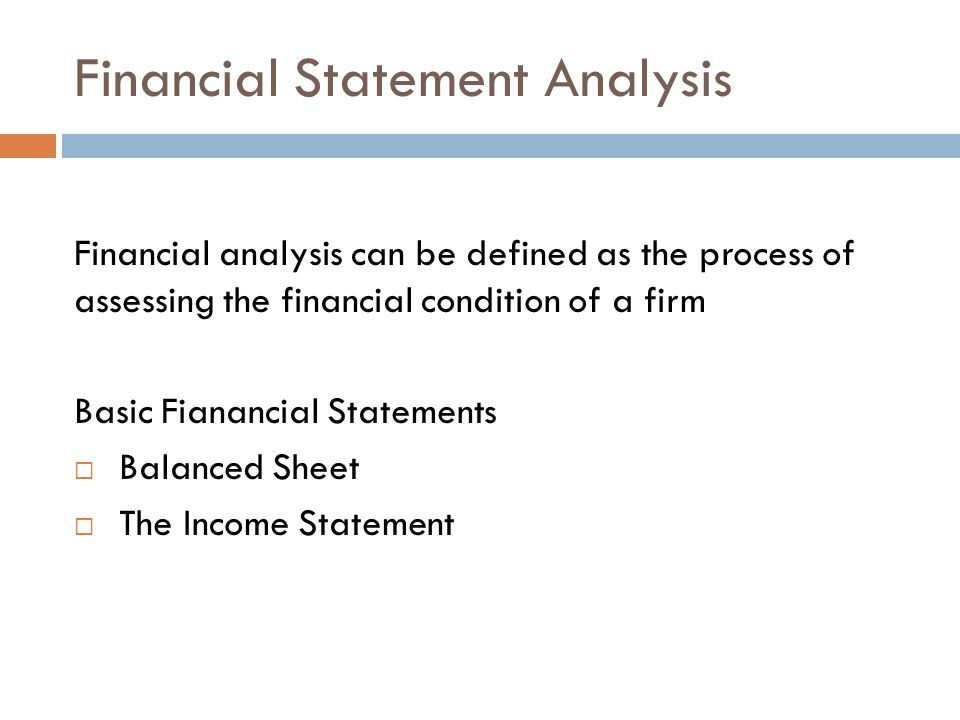 Financial analysis can be defined as the process of assessing the financial condition of a firm Basic Fianancial Statements  Balanced Sheet  The Inc