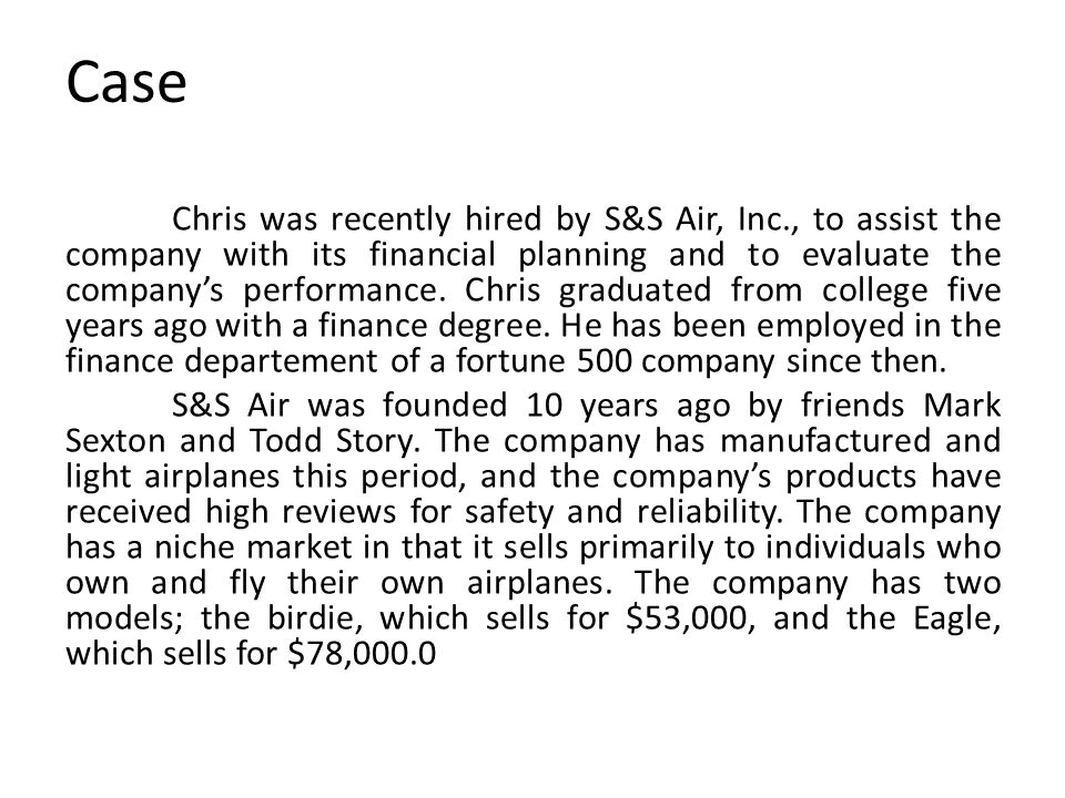 Case Chris was recently hired by S&S Air, Inc., to assist the company with its financial planning and to evaluate the company's performance. Chris gra