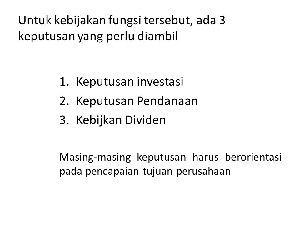Untuk kebijakan fungsi tersebut, ada 3 keputusan yang perlu diambil 1.Keputusan investasi 2.Keputusan Pendanaan 3.Kebijkan Dividen Masing-masing keput