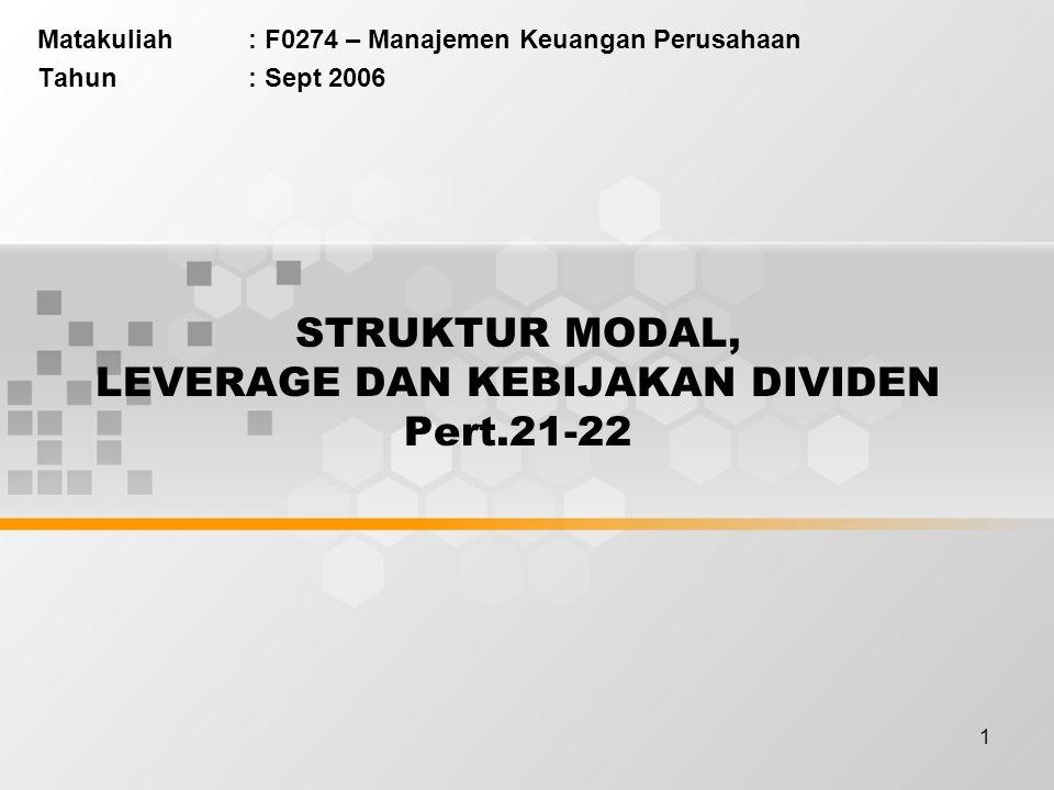 1 STRUKTUR MODAL, LEVERAGE DAN KEBIJAKAN DIVIDEN Pert.21-22 Matakuliah: F0274 – Manajemen Keuangan Perusahaan Tahun: Sept 2006