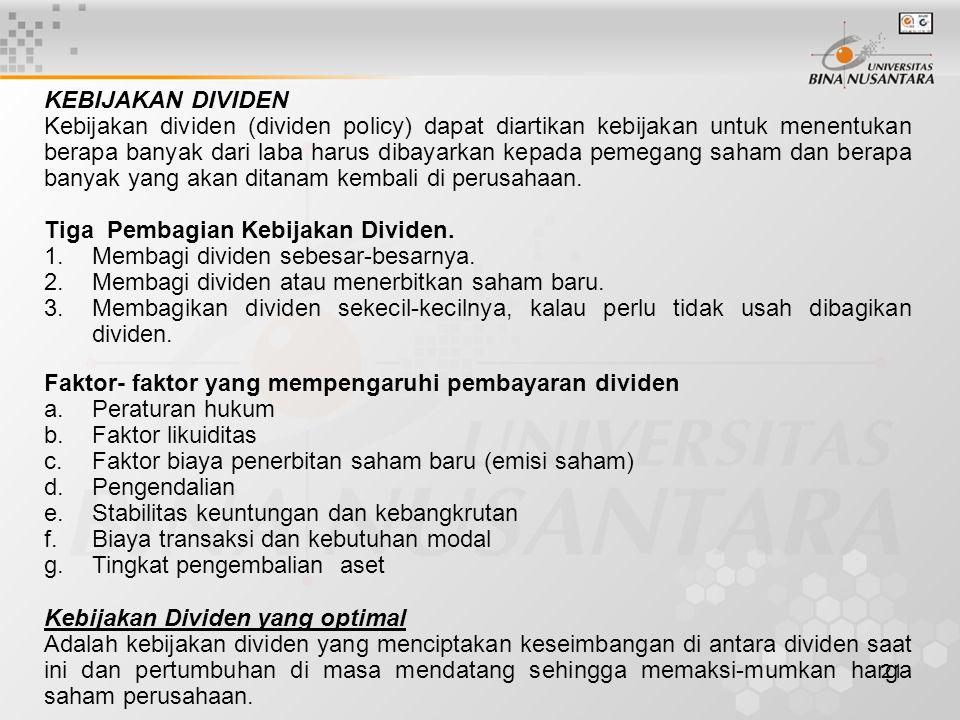 21 KEBIJAKAN DIVIDEN Kebijakan dividen (dividen policy) dapat diartikan kebijakan untuk menentukan berapa banyak dari laba harus dibayarkan kepada pem