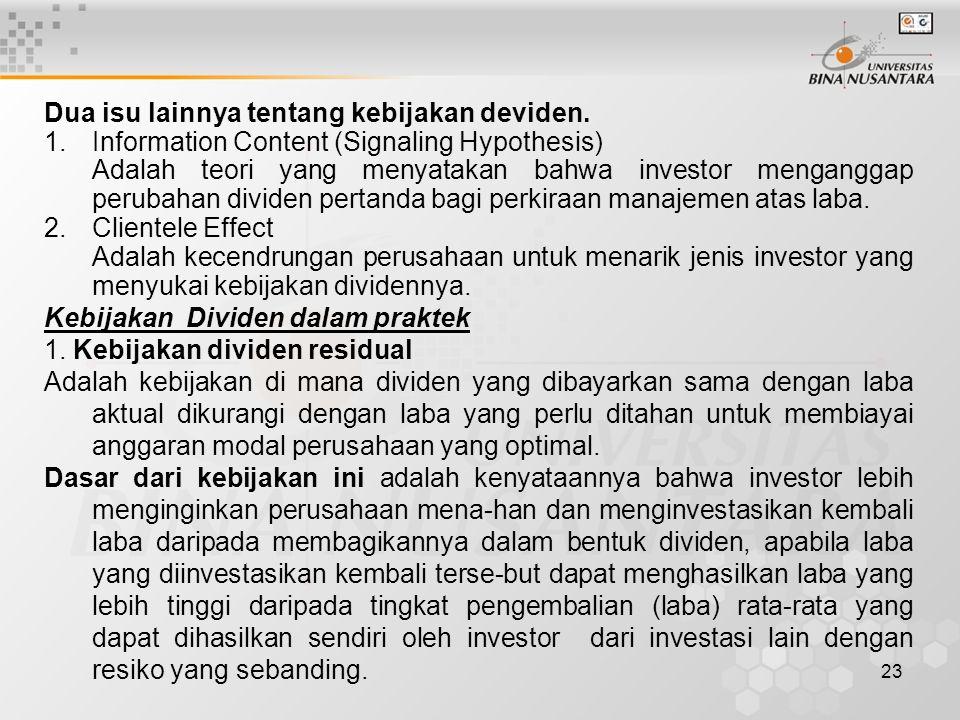 23 Dua isu lainnya tentang kebijakan deviden. 1.Information Content (Signaling Hypothesis) Adalah teori yang menyatakan bahwa investor menganggap peru
