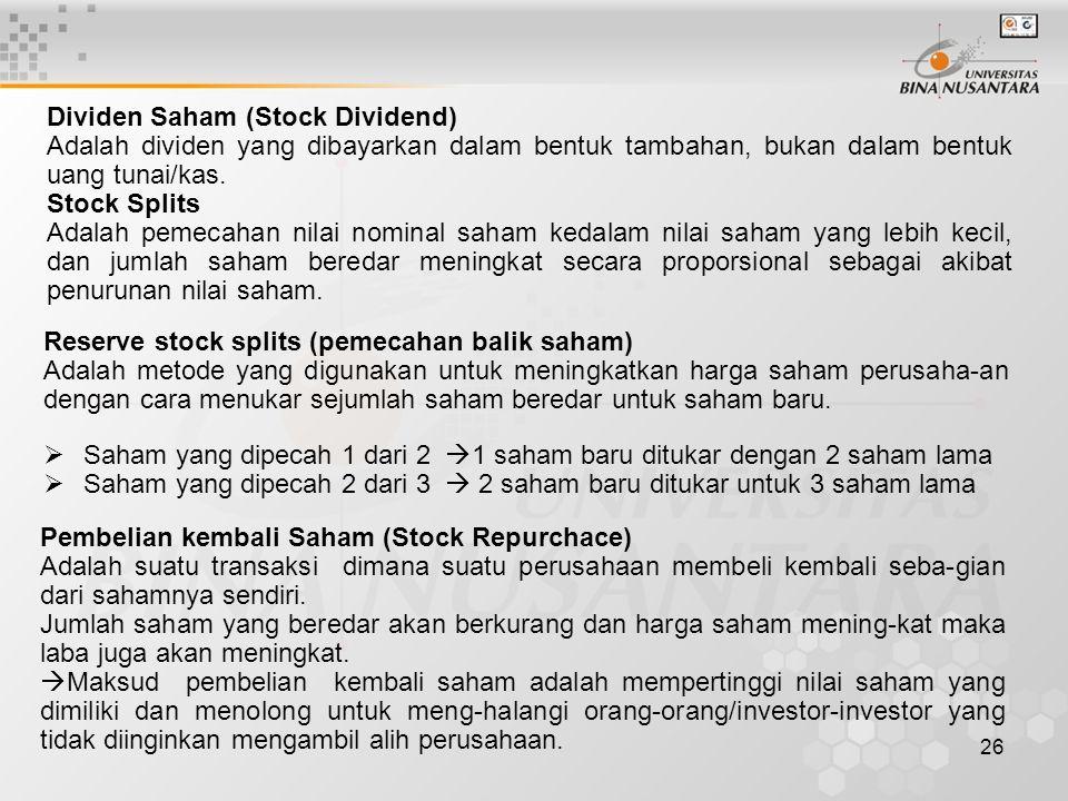 26 Dividen Saham (Stock Dividend) Adalah dividen yang dibayarkan dalam bentuk tambahan, bukan dalam bentuk uang tunai/kas. Stock Splits Adalah pemecah