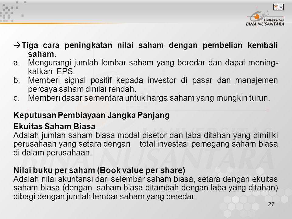 27  Tiga cara peningkatan nilai saham dengan pembelian kembali saham. a.Mengurangi jumlah lembar saham yang beredar dan dapat mening- katkan EPS. b.M
