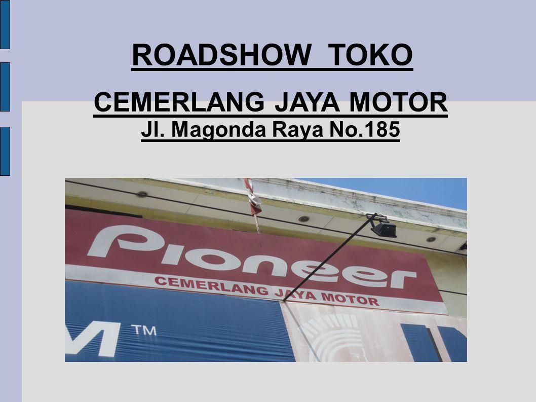 ROADSHOW TOKO CEMERLANG JAYA MOTOR Jl. Magonda Raya No.185