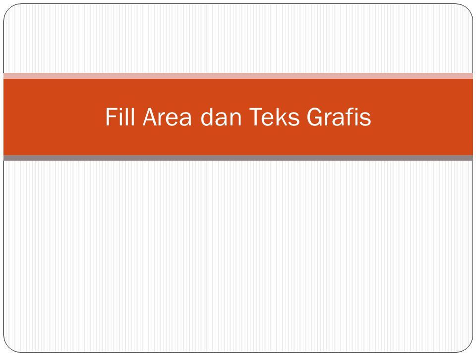 Fill Area dan Teks Grafis