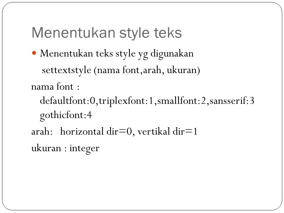 Menentukan style teks Menentukan teks style yg digunakan settextstyle (nama font,arah, ukuran) nama font : defaultfont:0,triplexfont:1,smallfont:2,san