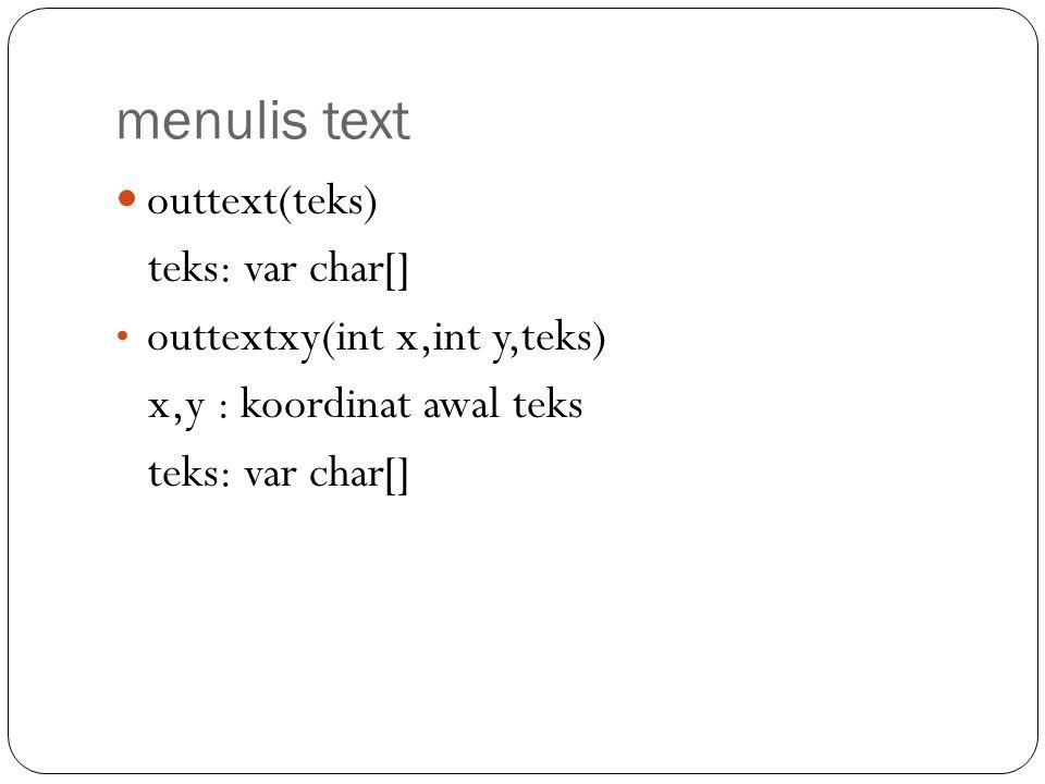 menulis text outtext(teks) teks: var char[] outtextxy(int x,int y,teks) x,y : koordinat awal teks teks: var char[]