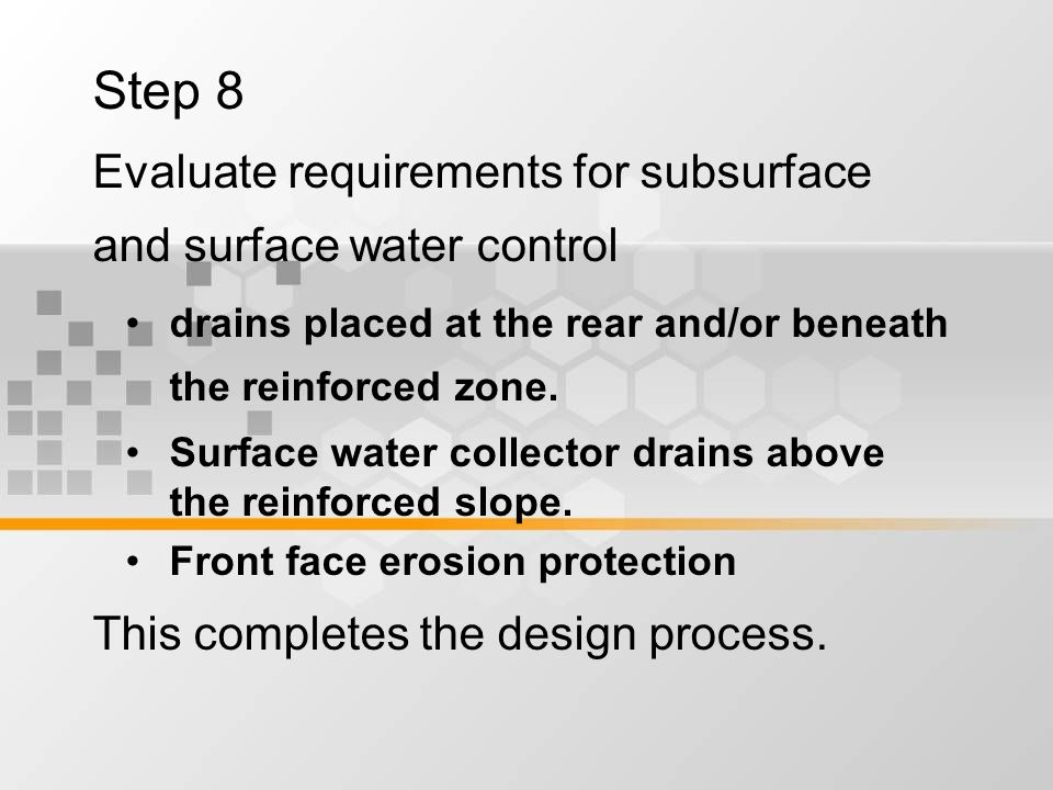 Step 8 Evaluate requirements for subsurface and surface water control drains placed at the rear and/or beneath the reinforced zone.