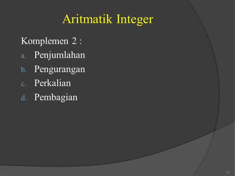 Aritmatik Integer Komplemen 2 : a. Penjumlahan b. Pengurangan c. Perkalian d. Pembagian 14