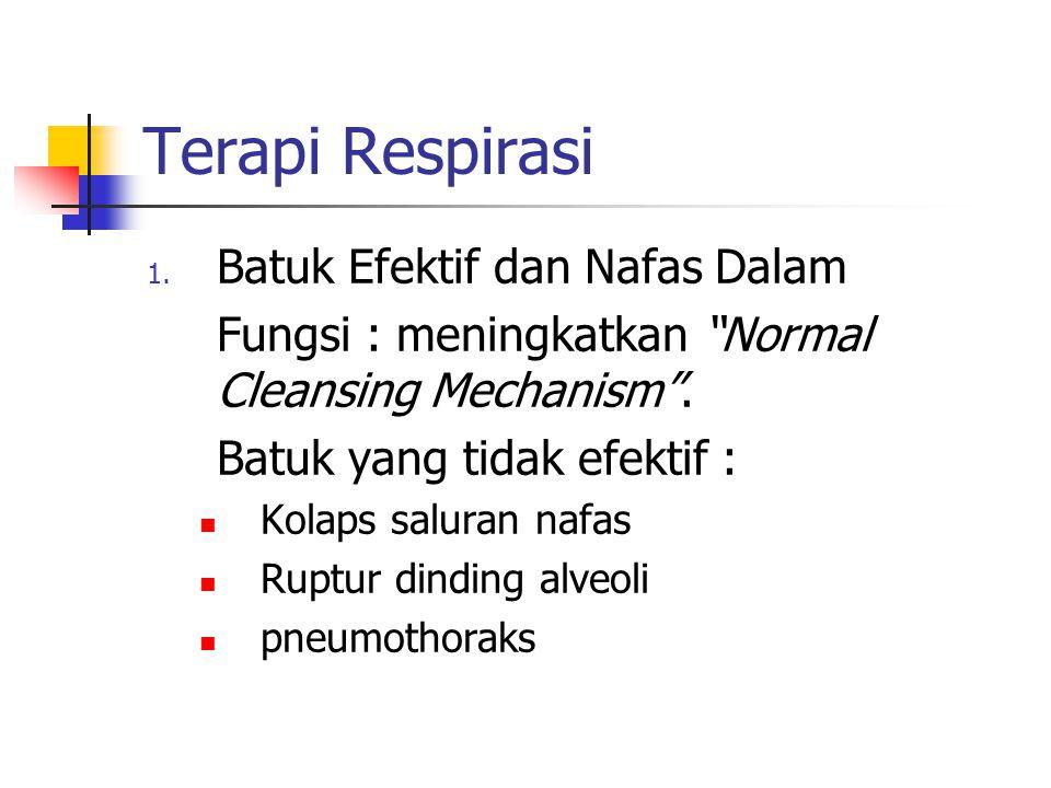 """Terapi Respirasi 1. Batuk Efektif dan Nafas Dalam Fungsi : meningkatkan """"Normal Cleansing Mechanism"""". Batuk yang tidak efektif : Kolaps saluran nafas"""