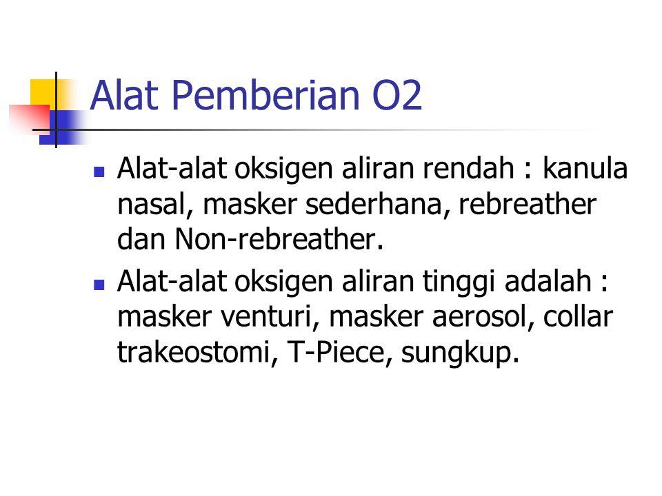 Alat Pemberian O2 Alat-alat oksigen aliran rendah : kanula nasal, masker sederhana, rebreather dan Non-rebreather. Alat-alat oksigen aliran tinggi ada