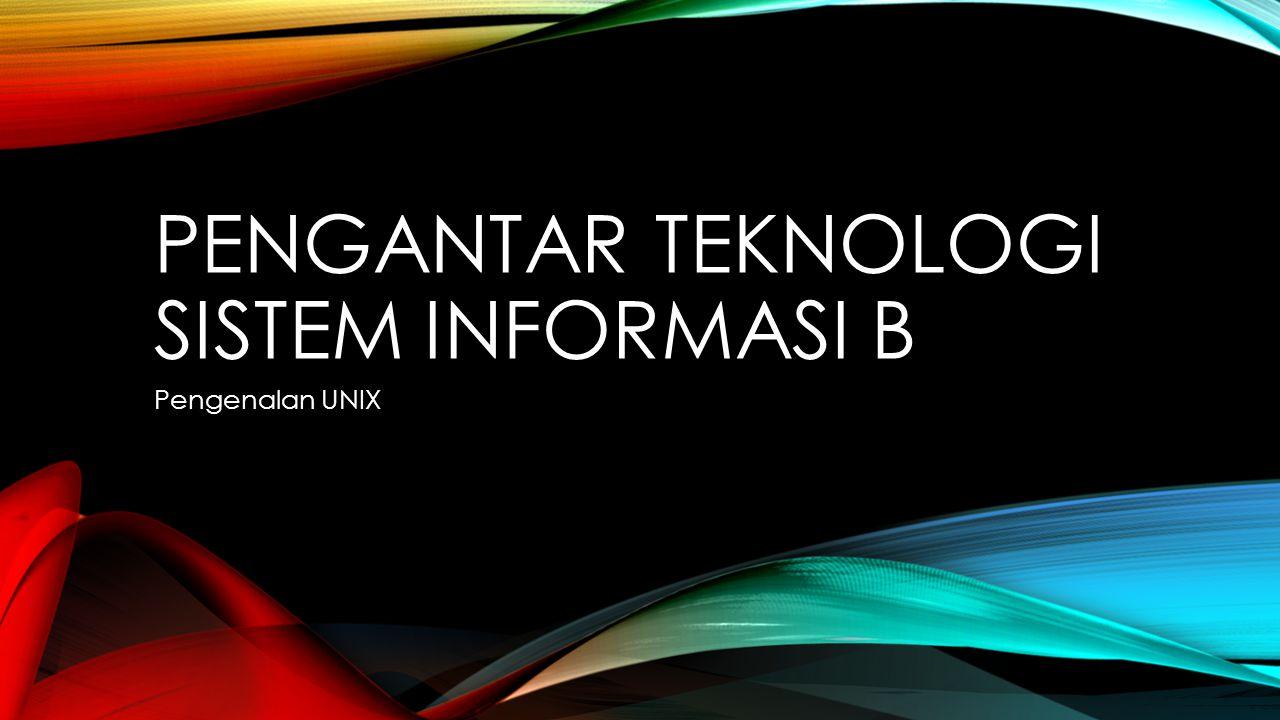 PENGANTAR TEKNOLOGI SISTEM INFORMASI B Pengenalan UNIX