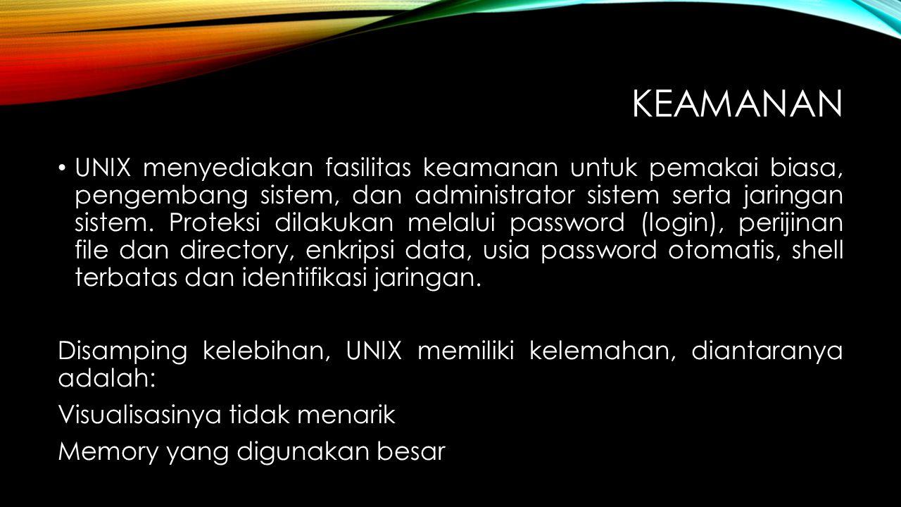 KEAMANAN UNIX menyediakan fasilitas keamanan untuk pemakai biasa, pengembang sistem, dan administrator sistem serta jaringan sistem. Proteksi dilakuka