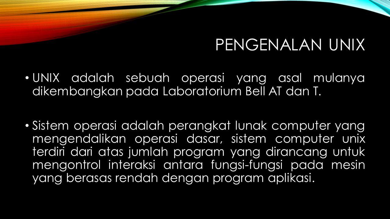 PENGENALAN UNIX UNIX adalah sebuah operasi yang asal mulanya dikembangkan pada Laboratorium Bell AT dan T. Sistem operasi adalah perangkat lunak compu