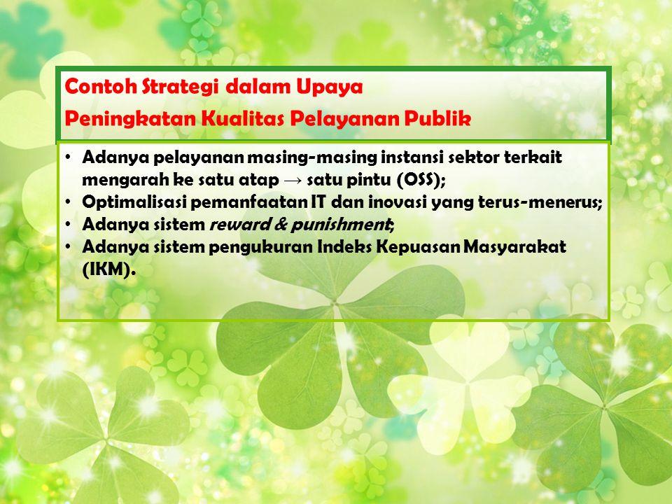 Contoh Strategi dalam Upaya Peningkatan Kualitas Pelayanan Publik Adanya pelayanan masing-masing instansi sektor terkait mengarah ke satu atap → satu