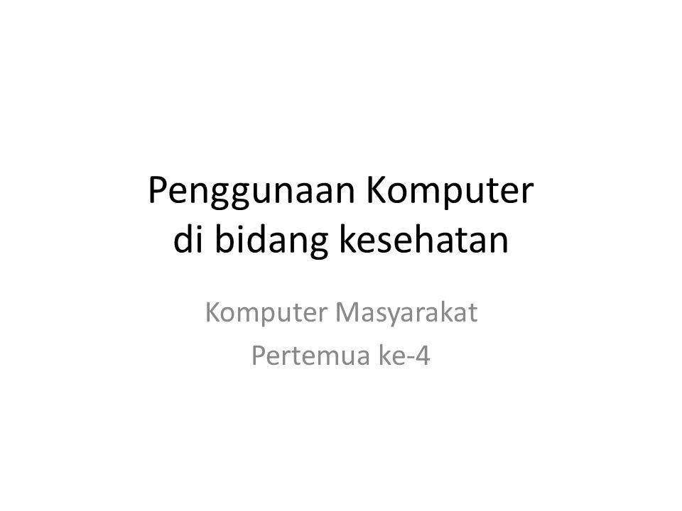 Penggunaan Komputer di bidang kesehatan Komputer Masyarakat Pertemua ke-4