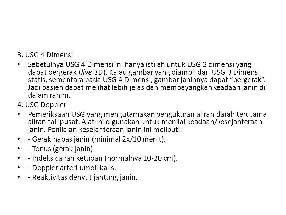 3. USG 4 Dimensi Sebetulnya USG 4 Dimensi ini hanya istilah untuk USG 3 dimensi yang dapat bergerak (live 3D). Kalau gambar yang diambil dari USG 3 Di