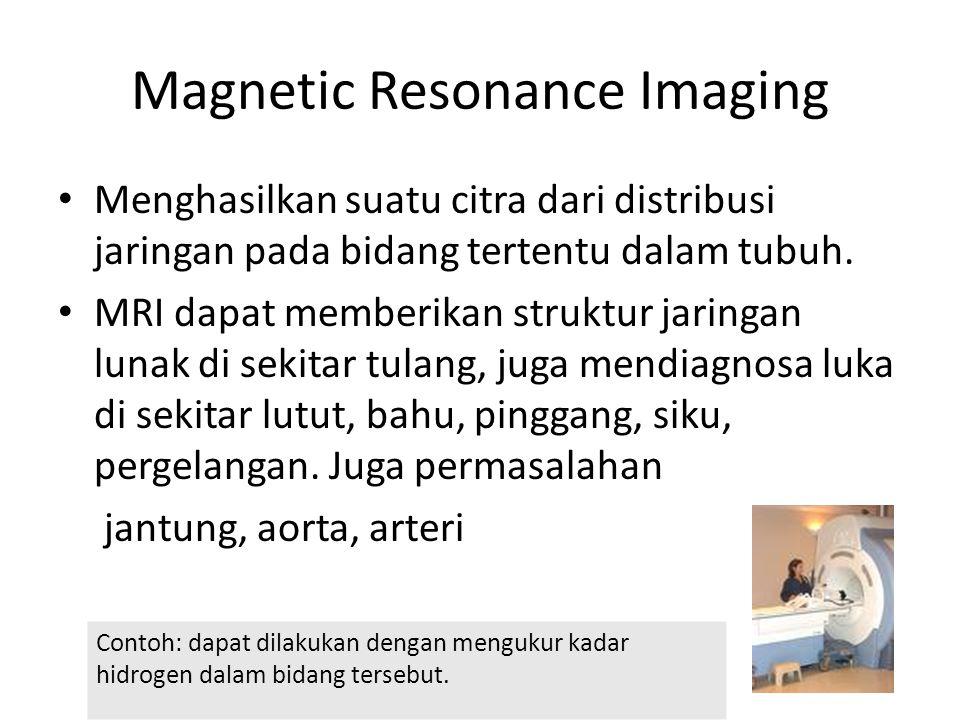 Magnetic Resonance Imaging Menghasilkan suatu citra dari distribusi jaringan pada bidang tertentu dalam tubuh. MRI dapat memberikan struktur jaringan