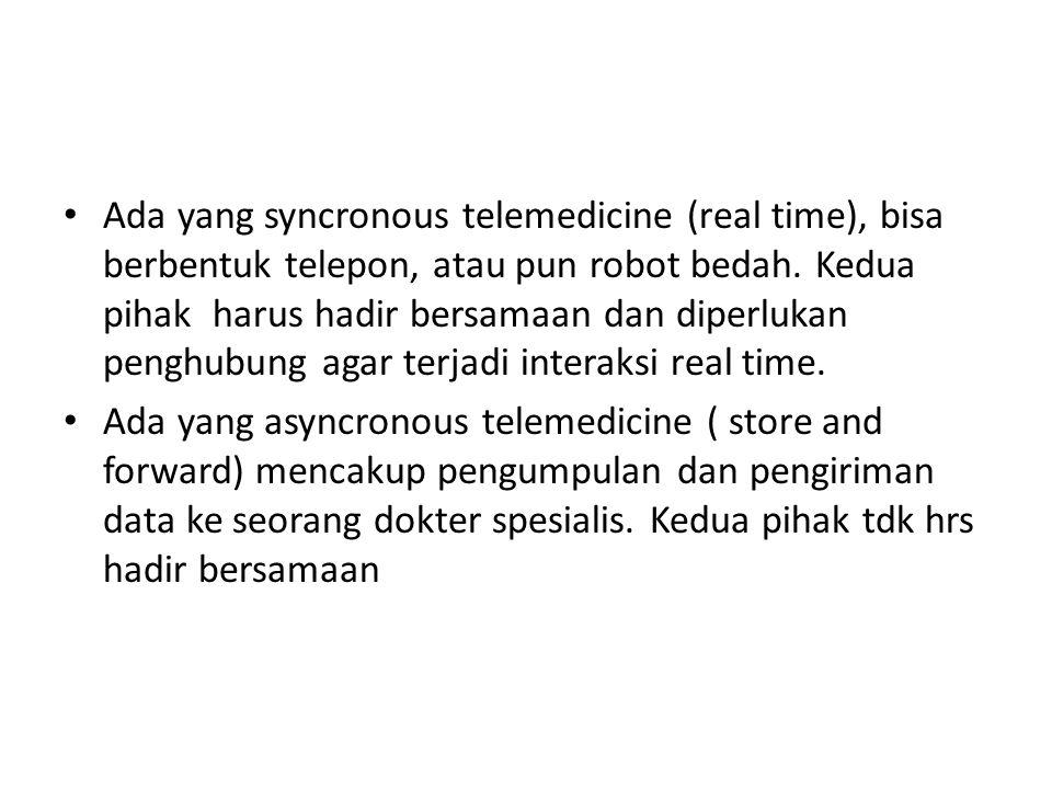 Ada yang syncronous telemedicine (real time), bisa berbentuk telepon, atau pun robot bedah. Kedua pihak harus hadir bersamaan dan diperlukan penghubun