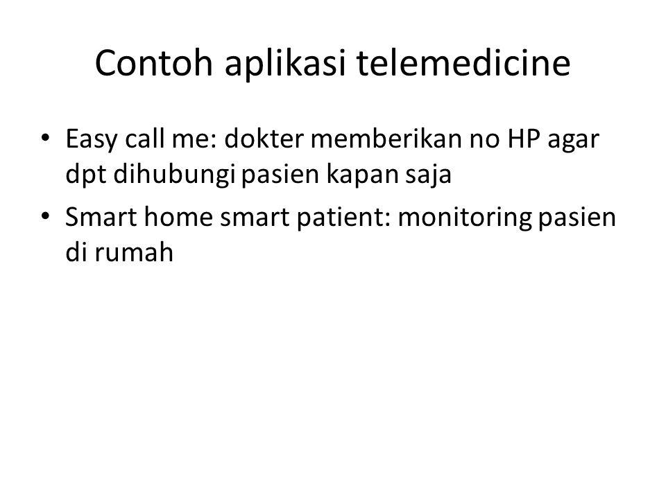Contoh aplikasi telemedicine Easy call me: dokter memberikan no HP agar dpt dihubungi pasien kapan saja Smart home smart patient: monitoring pasien di
