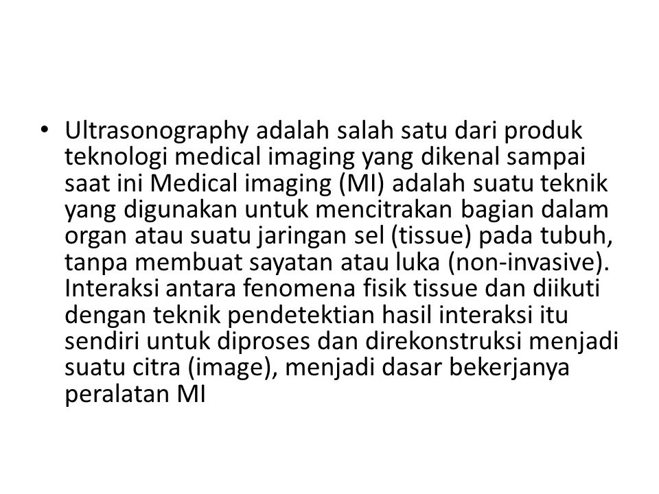 Ultrasonography adalah salah satu dari produk teknologi medical imaging yang dikenal sampai saat ini Medical imaging (MI) adalah suatu teknik yang dig
