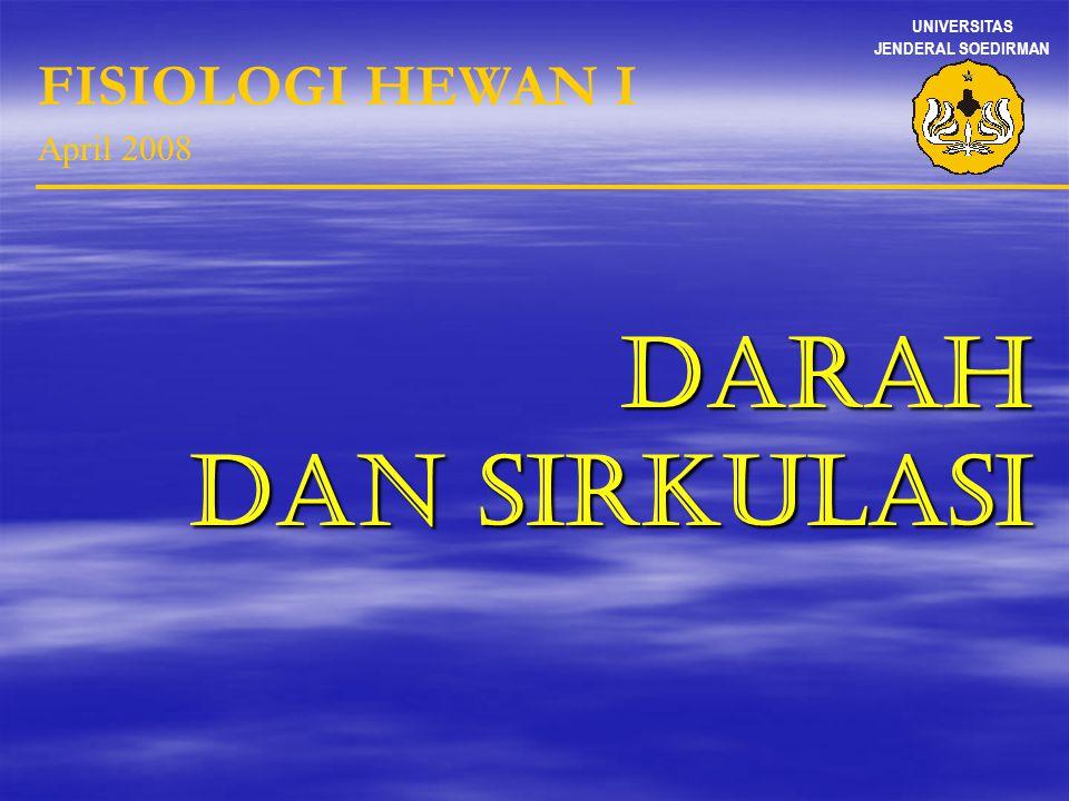 UNIVERSITAS JENDERAL SOEDIRMAN FISIOLOGI HEWAN I April 2008 DARAH DAN SIRKULASI