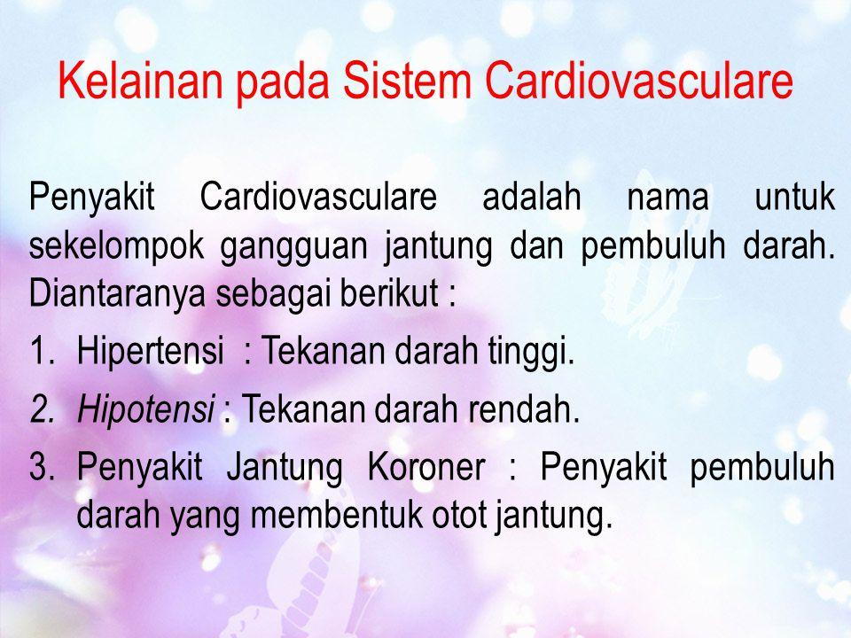 Kelainan pada Sistem Cardiovasculare Penyakit Cardiovasculare adalah nama untuk sekelompok gangguan jantung dan pembuluh darah. Diantaranya sebagai be