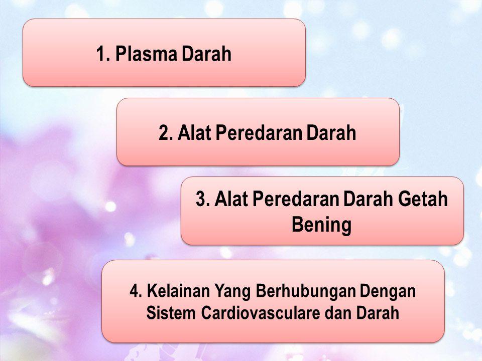 2. Alat Peredaran Darah 3. Alat Peredaran Darah Getah Bening 4. Kelainan Yang Berhubungan Dengan Sistem Cardiovasculare dan Darah 1. Plasma Darah