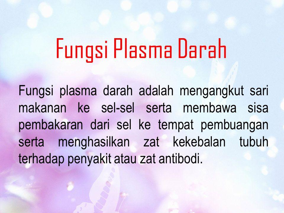 Fungsi Plasma Darah Fungsi plasma darah adalah mengangkut sari makanan ke sel-sel serta membawa sisa pembakaran dari sel ke tempat pembuangan serta me