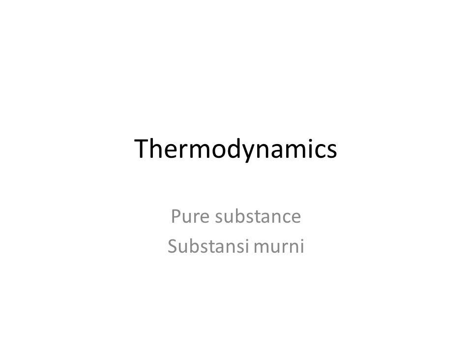 Thermodynamics Pure substance Substansi murni